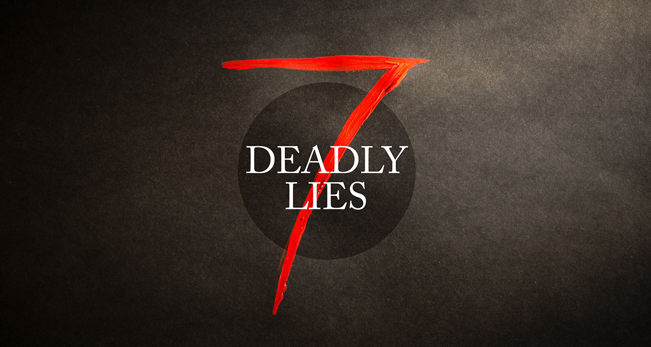 7 Deadly Lies