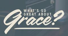What's So Great About Grace?