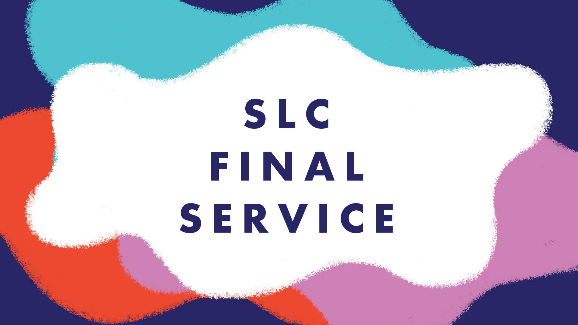 SLC Final Service